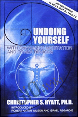 Undoing Yourself with Energized Meditation and Other Devices – Christopher S. Hyatt