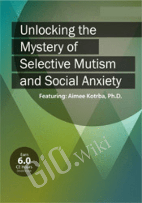 Unlocking the Mystery of Selective Mutism and Social Anxiety - Aimee Kotrba