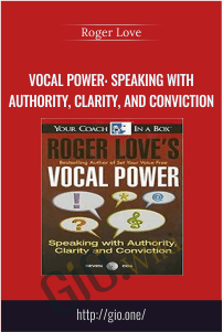 Vocal Power: Speaking with Authority, Clarity, and Conviction – Roger Love