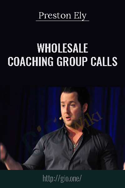 Wholesale Coaching Group Calls – Preston Ely