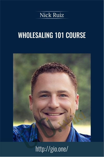 Wholesaling 101 Course - Nick Ruiz