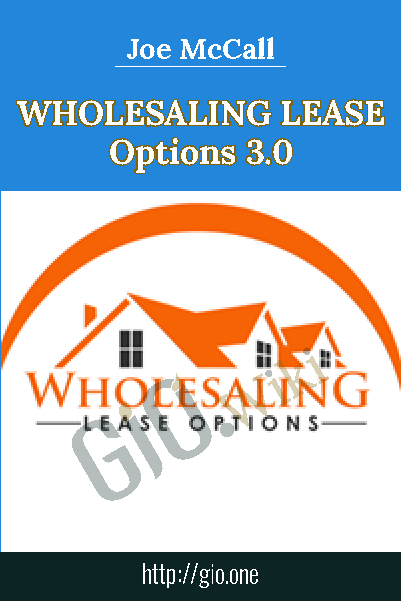 Wholesaling Lease Options 3.0 - Joe McCall