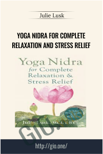 Yoga Nidra for Complete Relaxation and Stress Relief – Julie Lusk
