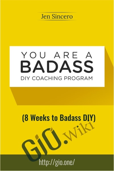 You Are a Badass DIY Coaching Program (8 Weeks to Badass DIY) - Jen Sincero