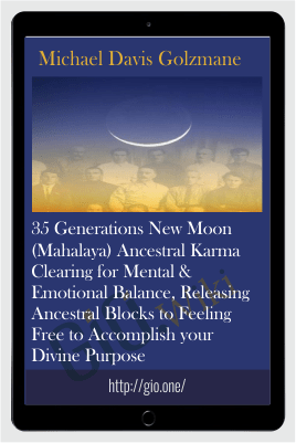 35 Generations New Moon (Mahalaya) Ancestral Karma Clearing for Mental & Emotional Balance, Releasing Ancestral Blocks to Feeling Free to Accomplish your Divine Purpose - Michael Davis Golzmane