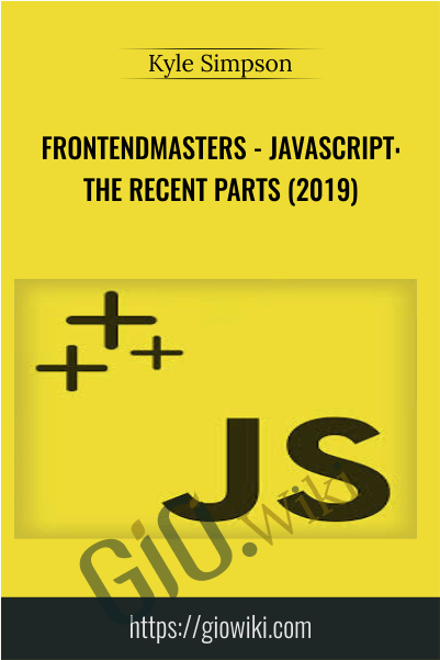 frontendmasters - JavaScript: The Recent Parts (2019) - Kyle Simpson