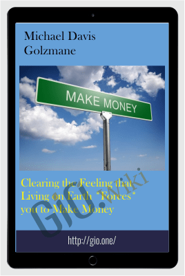 Clearing the Feeling that Living on Earth *Forces* you to Make Money - Michael Davis Golzmane