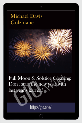 Full Moon & Solstice Clearing: Don't start the new year with last year's karma! - Michael Davis Golzmane