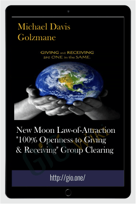 "New Moon Law-of-Attraction ""100% Openness to Giving & Receiving"" Group Clearing - Michael Davis Golzmane"