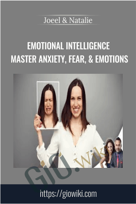 Emotional Intelligence Master Anxiety, Fear, & Emotions - Joeel & Natalie