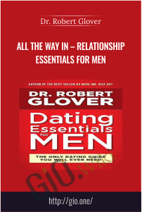 All The Way In – Relationship Essentials for Men – Dr. Robert Glover
