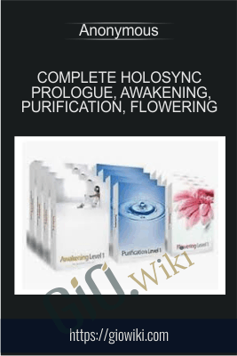 Complete Holosync Prologue, Awakening, Purification, Flowering
