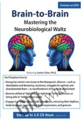 Brain-to-Brain: Mastering the Neurobiological Waltz - Janina Fisher