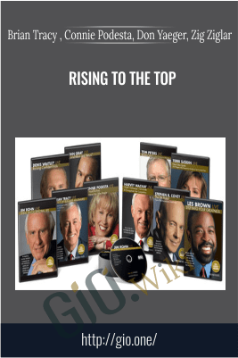 Rising to the Top – Brian Tracy , Connie Podesta, Don Yaeger, Zig Ziglar
