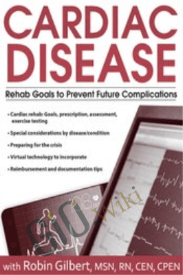 Cardiac Disease: Rehab Goals to Prevent Future Complications - Robin Gilbert