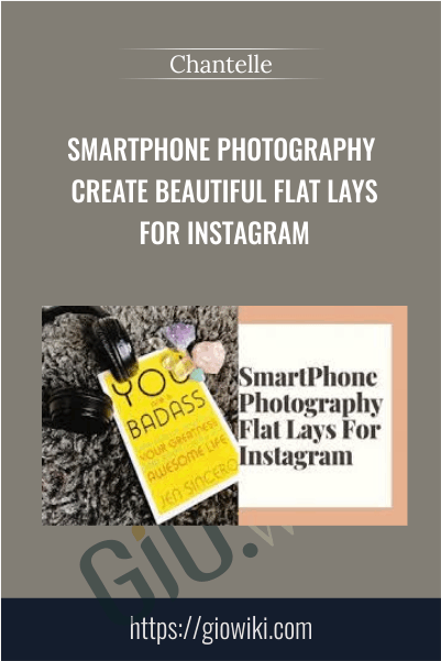 SmartPhone Photography Create Beautiful Flat Lays For Instagram - Chantelle