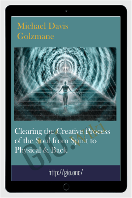 Clearing the Creative Process of the Soul from Spirit to Physical & Back - Michael Davis Golzmane