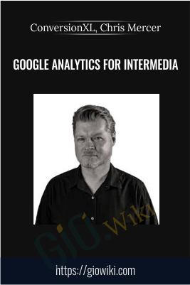Google Analytics For Intermedia - ConversionXL, Chris Mercer