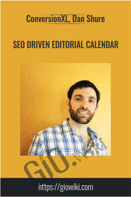 SEO Driven Editorial Calendar - ConversionXL, Dan Shure