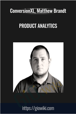 Product Analytics - ConversionXL, Matthew Brandt