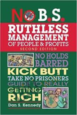 No B.S. Ruthless Management of People and Profits - Dan Kennedy