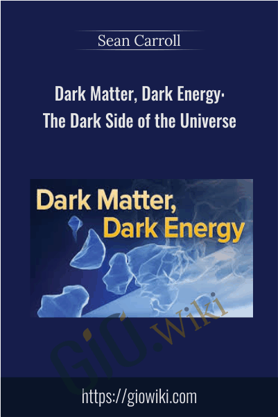 Dark Matter, Dark Energy: The Dark Side of the Universe - Sean Carroll