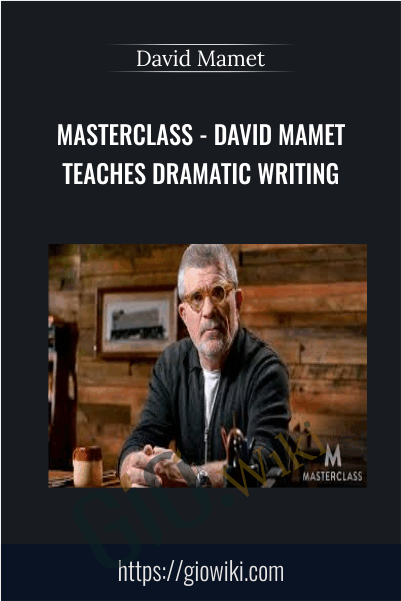 MasterClass - David Mamet Teaches Dramatic Writing -  David Mamet