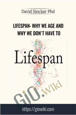 Lifespan: Why We Age and Why We Don't Have To - David Sinclair Phd