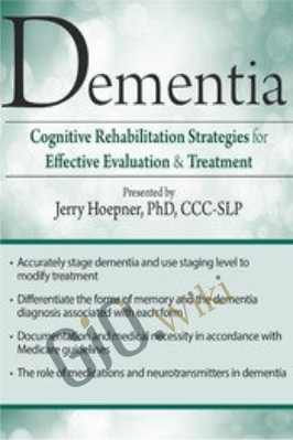 Dementia: Cognitive Rehabilitation Strategies for Effective Evaluation & Treatment - Jerry Hoepner