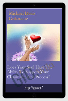 Does your soul have the ability to support your clearing/healing process? - Michael Davis Golzmane