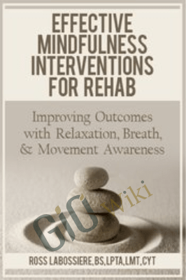 Effective Mindfulness Interventions for Rehab: Improving Outcomes with Relaxation, Breath, & Movement Awareness - Ross LaBossiere