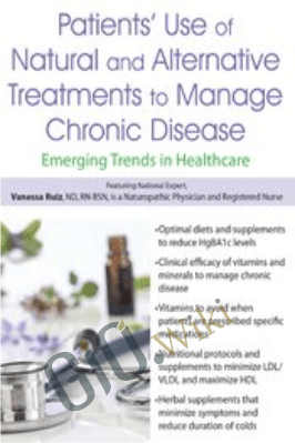 Patients' Use of Natural and Alternative Treatments to Manage Chronic Disease: Emerging Trends in Healthcare - Vanessa Ruiz