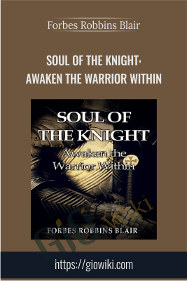 Soul of the Knight: Awaken the Warrior Within - Forbes Robbins Blair