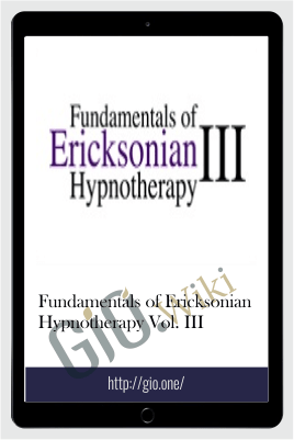 Fundamentals of Ericksonian Hypnotherapy Vol. III