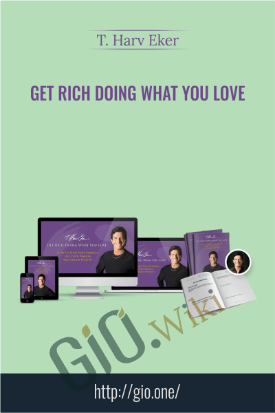 Get Rich Doing What You Love - T. Harv Eker