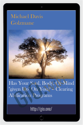 "Has your soul, body, or mind ""given up"" on you? -- Clearing abdication programs - Michael Davis Golzmane"
