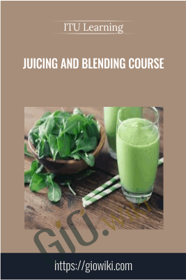Juicing and Blending Course - ITU Learning