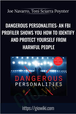Dangerous Personalities: An FBI Profiler Shows You How to Identify and Protect Yourself from Harmful People - Joe Navarro, Toni Sciarra Poynter