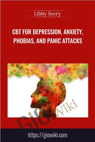 CBT For Depression, Anxiety, Phobias, and Panic Attacks - Libby Seery