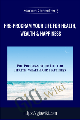 Pre-Program Your Life For Health, Wealth & Happiness - Marnie Greenberg