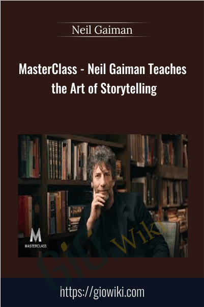 MasterClass - Neil Gaiman Teaches the Art of Storytelling - Neil Gaiman