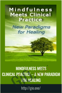 Mindfulness Meets Clinical Practice – A New Paradigm for Healing