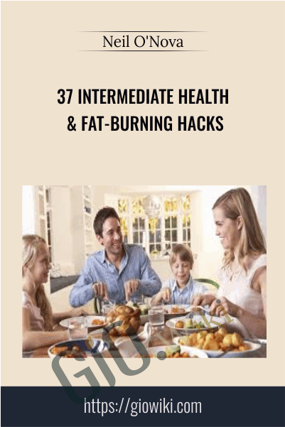 37 Intermediate Health & Fat-Burning Hacks - Neil O'Nova