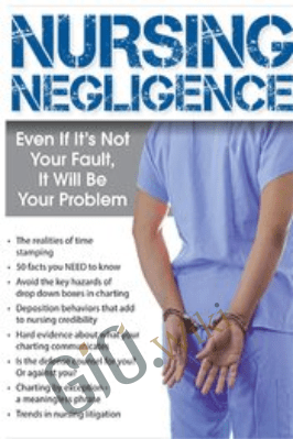 Nursing Negligence: Even If It's Not Your Fault, It Will Be Your Problem - Brenda Elliff
