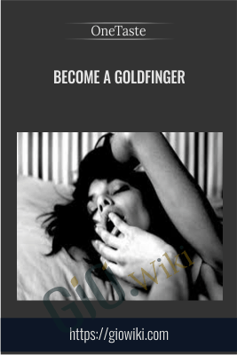 Become a Goldfinger - OneTaste