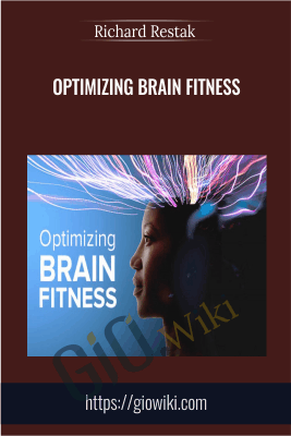 Optimizing Brain Fitness - Richard Restak
