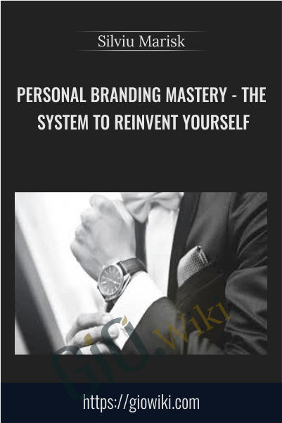 Personal Branding Mastery - The System To Reinvent Yourself - Silviu Marisk