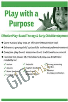 Play with a Purpose: Effective Play-Based Therapy & Early Child Development - Cari Ebert