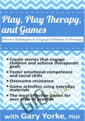 Play, Play Therapy, and Games: Proven Strategies to Engage Children in Therapy - Gary G. F. Yorke