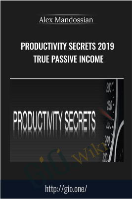 Productivity Secrets 2019 True Passive Income – Alex Mandossian